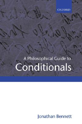 A Philosophical Guide to Conditionals By Bennett, Jonathan Francis